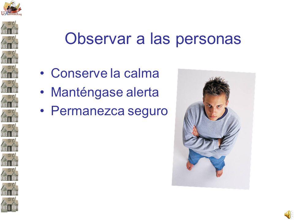 Observar a las personas Conserve la calma Manténgase alerta Permanezca seguro