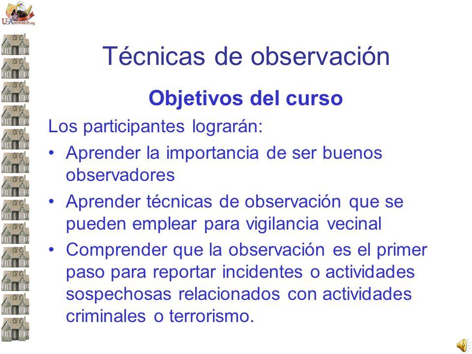 Técnicas de observación Objetivos del curso Los participantes lograrán: Aprender la importancia de ser buenos observadores Aprender técnicas de observ
