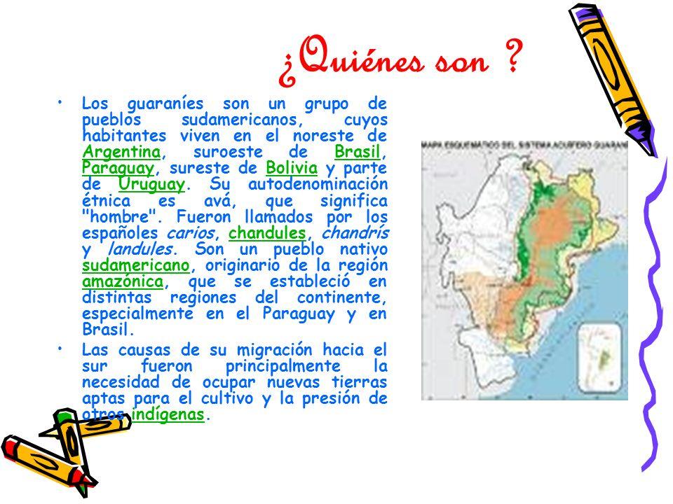 ¿Quiénes son ? Los guaraníes son un grupo de pueblos sudamericanos, cuyos habitantes viven en el noreste de Argentina, suroeste de Brasil, Paraguay, s