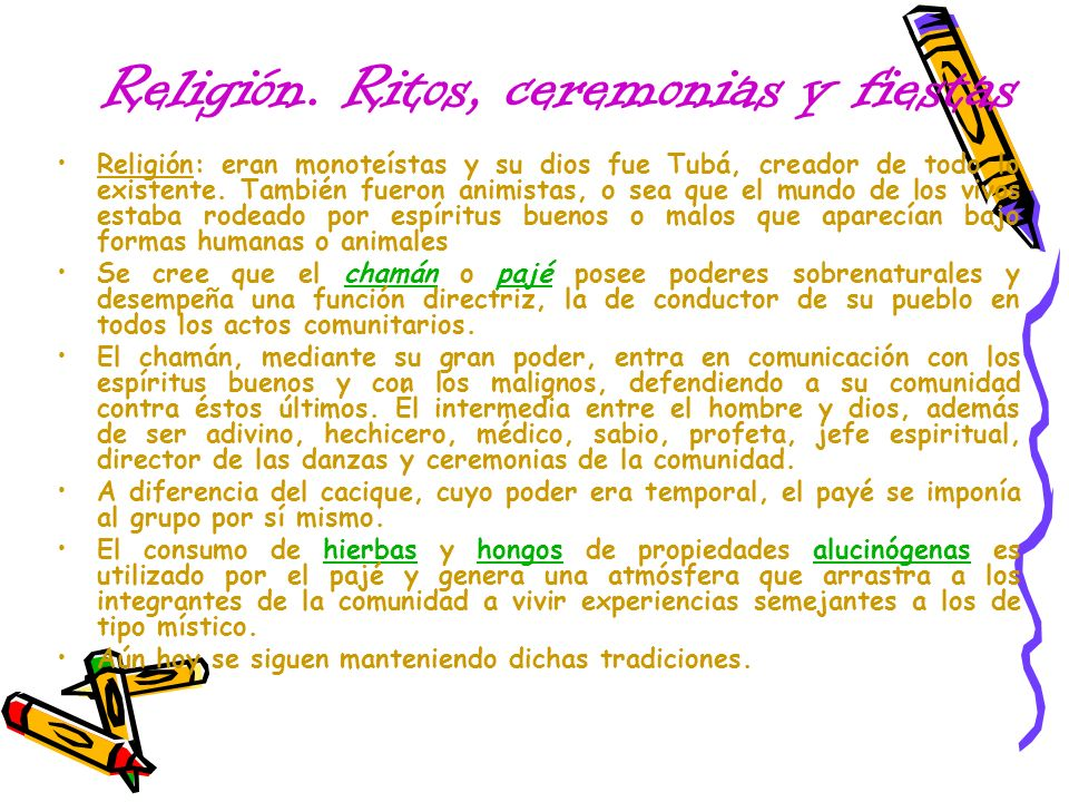 Religión. Ritos, ceremonias y fiestas Religión: eran monoteístas y su dios fue Tubá, creador de todo lo existente. También fueron animistas, o sea que