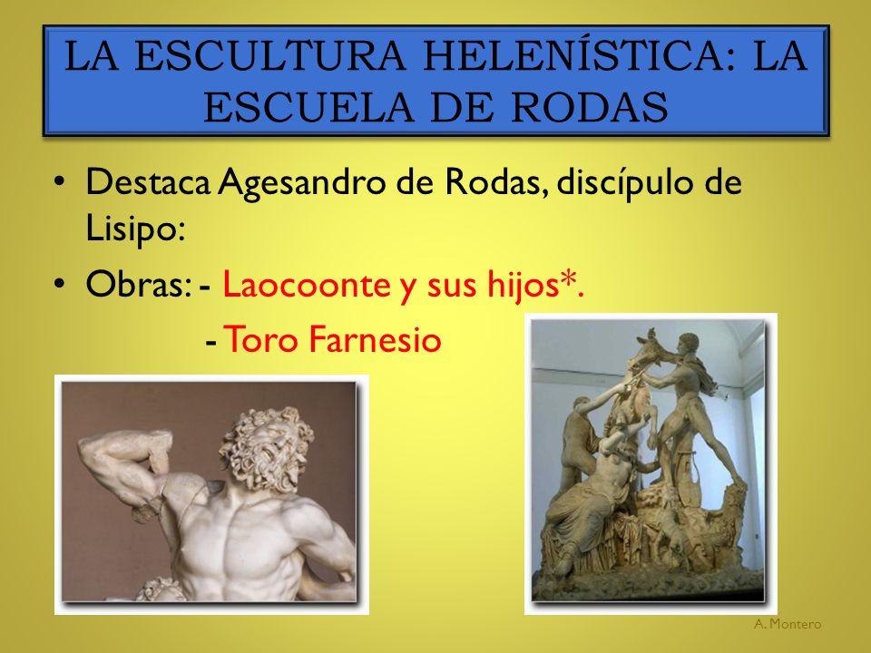 Destaca Agesandro de Rodas, discípulo de Lisipo: Obras: - Laocoonte y sus hijos*. - Toro Farnesio LA ESCULTURA HELENÍSTICA: LA ESCUELA DE RODAS A. Mon