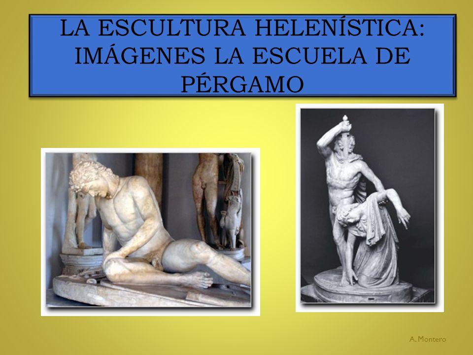 LA ESCULTURA HELENÍSTICA: IMÁGENES LA ESCUELA DE PÉRGAMO A. Montero