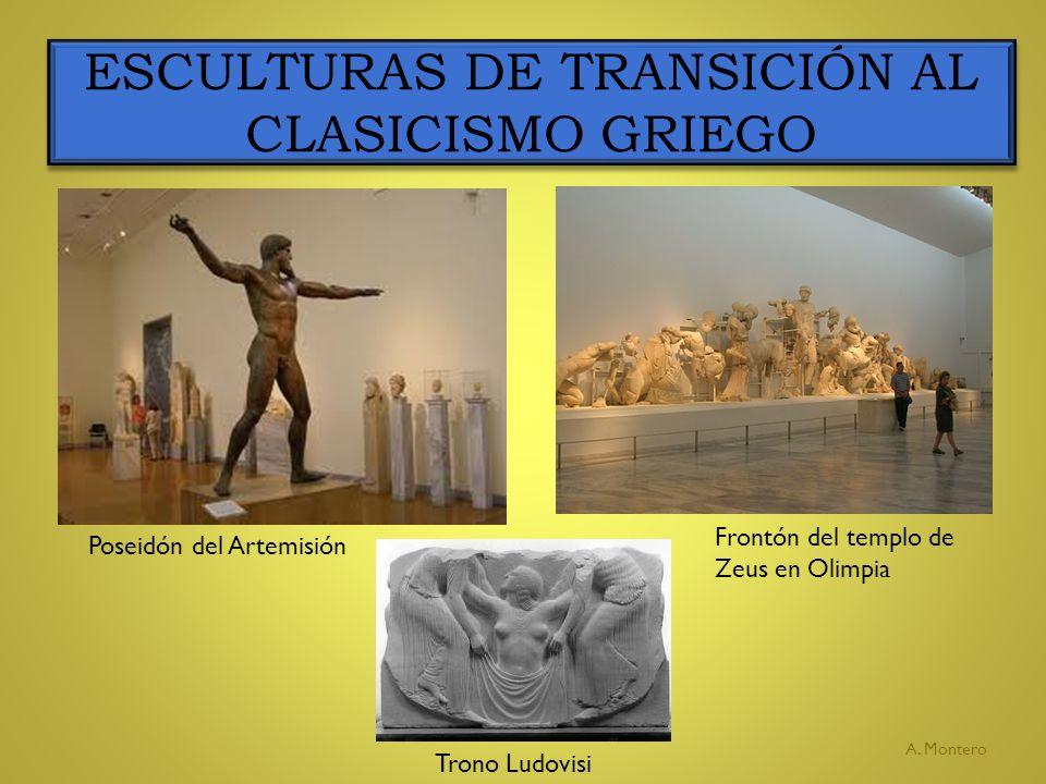 ESCULTURAS DE TRANSICIÓN AL CLASICISMO GRIEGO A. Montero Poseidón del Artemisión Frontón del templo de Zeus en Olimpia Trono Ludovisi