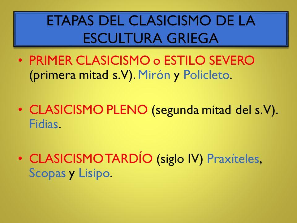 PRIMER CLASICISMO o ESTILO SEVERO (primera mitad s.V). Mirón y Policleto. CLASICISMO PLENO (segunda mitad del s. V). Fidias. CLASICISMO TARDÍO (siglo