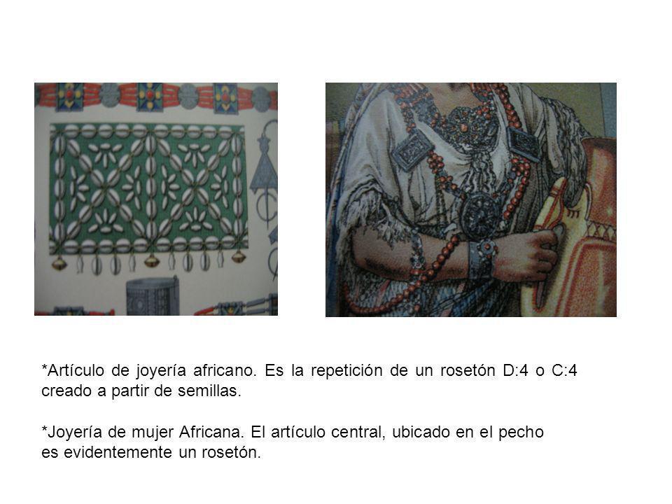 *Artículo de joyería africano. Es la repetición de un rosetón D:4 o C:4 creado a partir de semillas. *Joyería de mujer Africana. El artículo central,