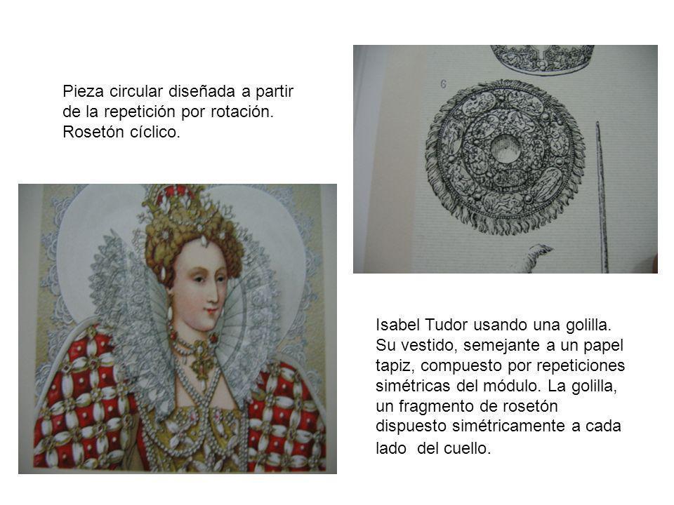 Pieza circular diseñada a partir de la repetición por rotación. Rosetón cíclico. Isabel Tudor usando una golilla. Su vestido, semejante a un papel tap
