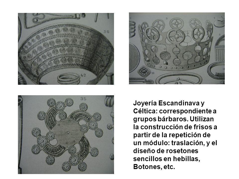 Joyería Escandinava y Céltica: correspondiente a grupos bárbaros. Utilizan la construcción de frisos a partir de la repetición de un módulo: traslació
