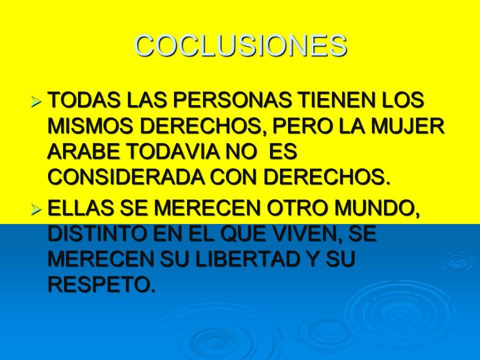 COCLUSIONES TODAS LAS PERSONAS TIENEN LOS MISMOS DERECHOS, PERO LA MUJER ARABE TODAVIA NO ES CONSIDERADA CON DERECHOS. TODAS LAS PERSONAS TIENEN LOS M