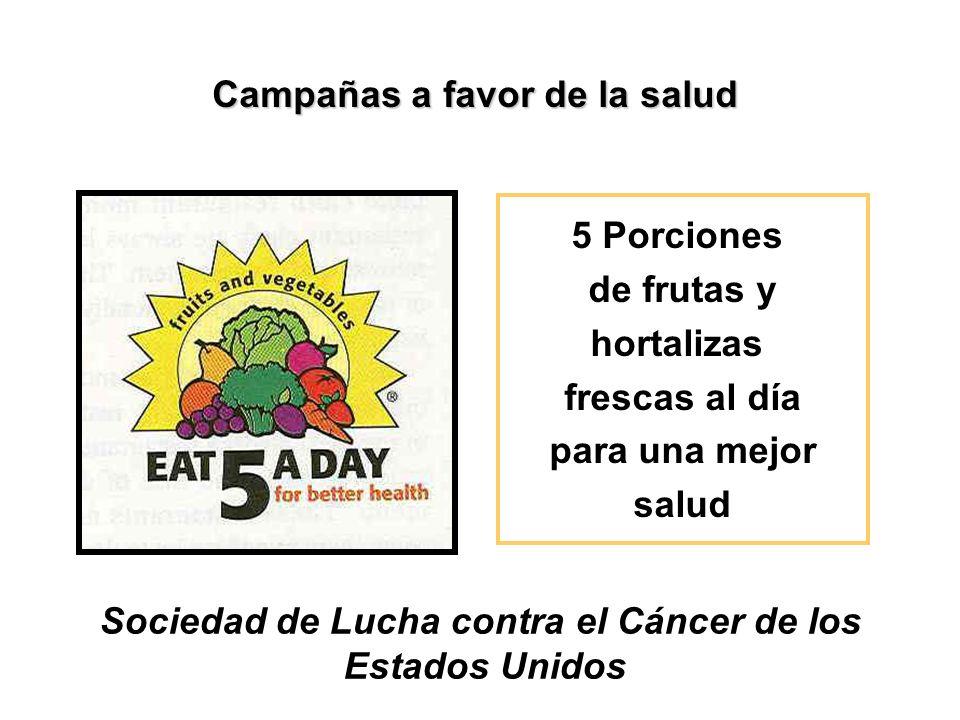 5 Porciones de frutas y hortalizas frescas al día para una mejor salud Sociedad de Lucha contra el Cáncer de los Estados Unidos Campañas a favor de la salud