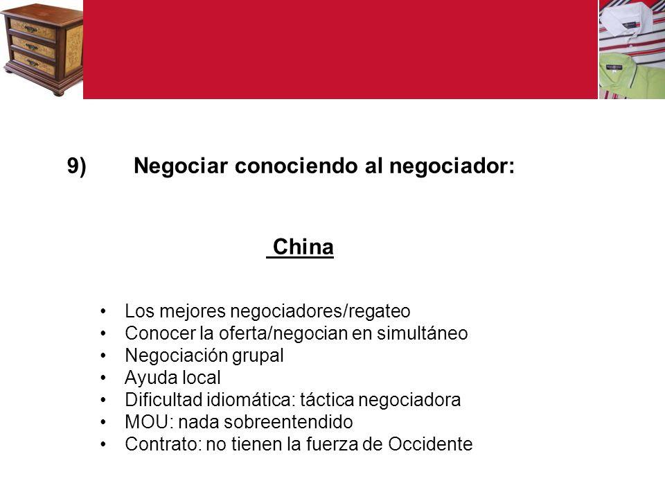 9) Negociar conociendo al negociador: China Los mejores negociadores/regateo Conocer la oferta/negocian en simultáneo Negociación grupal Ayuda local Dificultad idiomática: táctica negociadora MOU: nada sobreentendido Contrato: no tienen la fuerza de Occidente