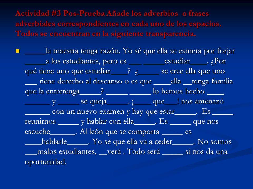 Actividad #3 Pos-Prueba Añade los adverbios o frases adverbiales correspondientes en cada uno de los espacios. Todos se encuentran en la siguiente tra