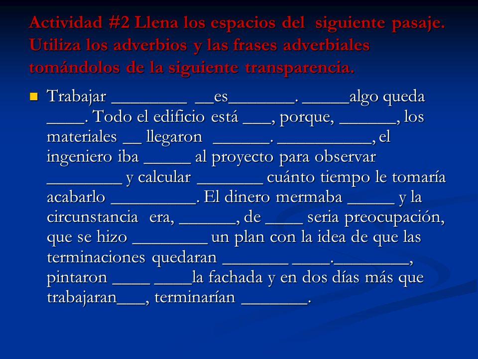 Actividad #2 Llena los espacios del siguiente pasaje. Utiliza los adverbios y las frases adverbiales tomándolos de la siguiente transparencia. Trabaja