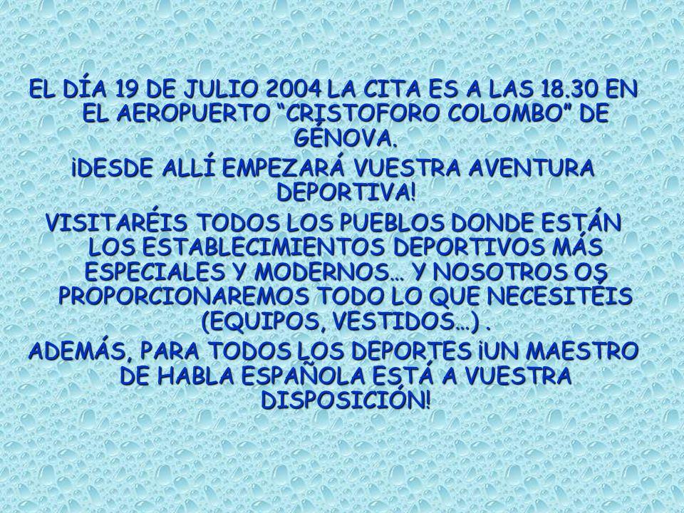 EL DÍA 19 DE JULIO 2004 LA CITA ES A LAS 18.30 EN EL AEROPUERTO CRISTOFORO COLOMBO DE GÉNOVA.