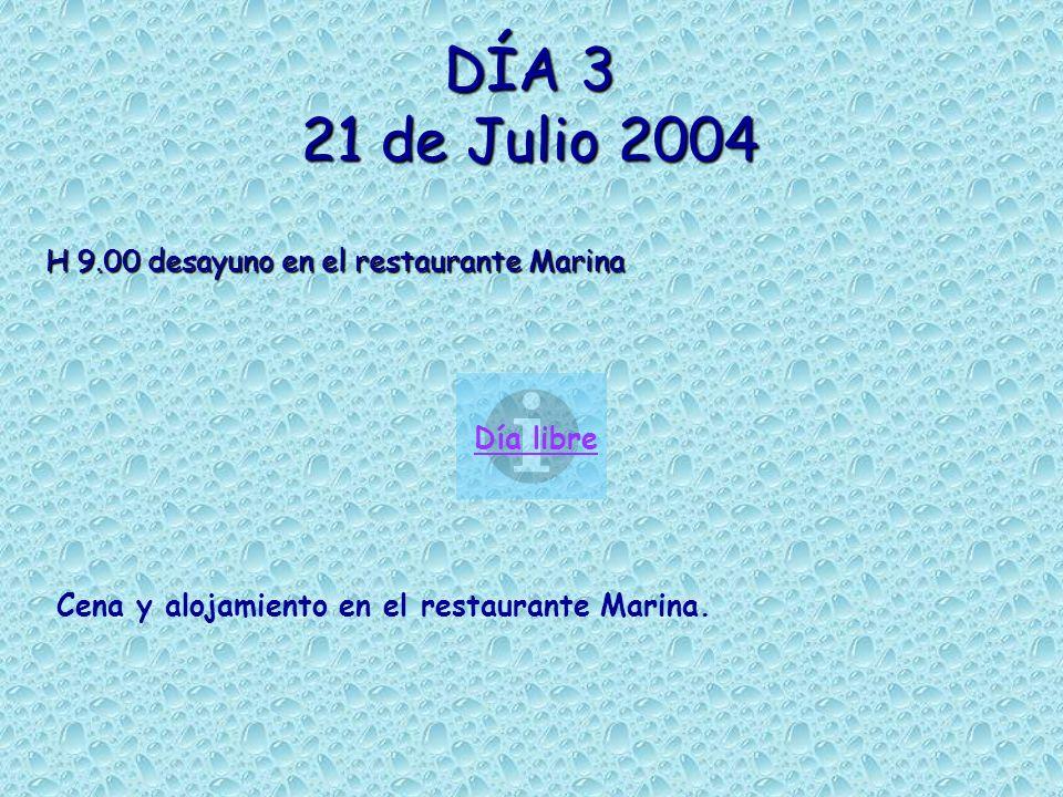 DÍA 3 21 de Julio 2004 H 9.00 desayuno en el restaurante Marina Día libre Cena y alojamiento en el restaurante Marina.