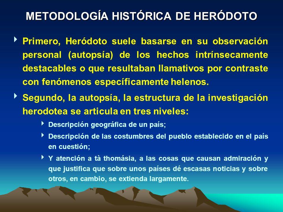 Primero, Heródoto suele basarse en su observación personal (autopsía) de los hechos intrínsecamente destacables o que resultaban llamativos por contraste con fenómenos específicamente helenos.