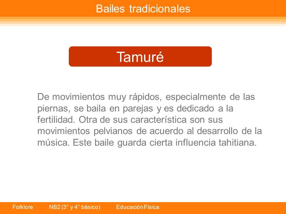 Folklore NB2 (3° y 4° básico) Educación Física Bailes tradicionales De movimientos muy rápidos, especialmente de las piernas, se baila en parejas y es dedicado a la fertilidad.