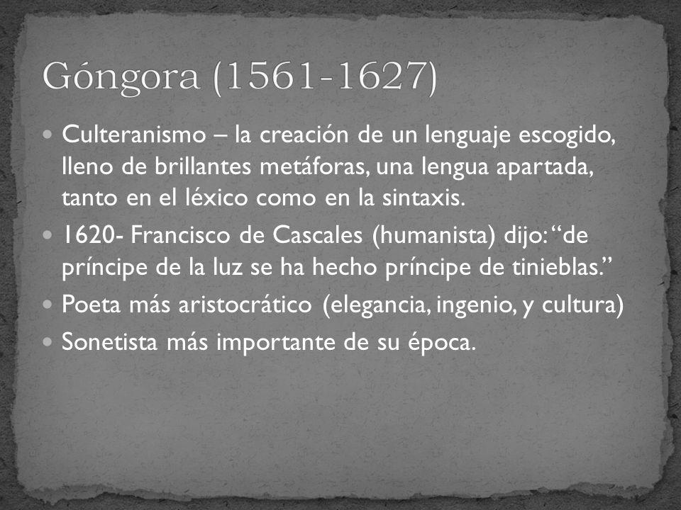 Culteranismo – la creación de un lenguaje escogido, lleno de brillantes metáforas, una lengua apartada, tanto en el léxico como en la sintaxis. 1620-