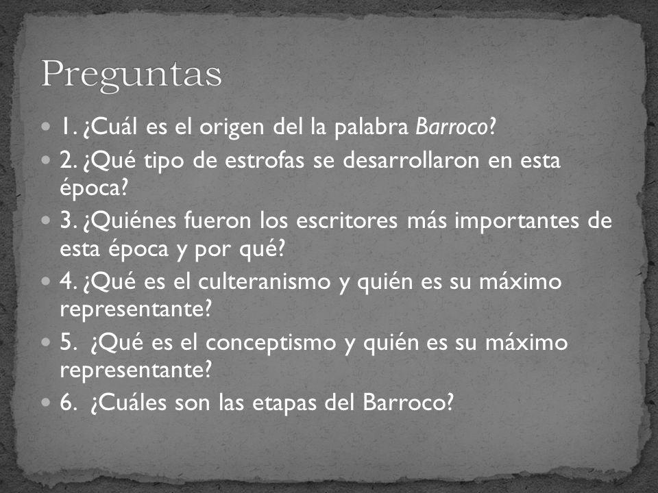 1. ¿Cuál es el origen del la palabra Barroco? 2. ¿Qué tipo de estrofas se desarrollaron en esta época? 3. ¿Quiénes fueron los escritores más important