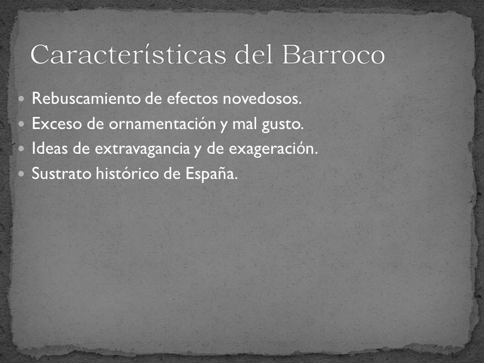 Rebuscamiento de efectos novedosos. Exceso de ornamentación y mal gusto. Ideas de extravagancia y de exageraci n. Sustrato histórico de España.