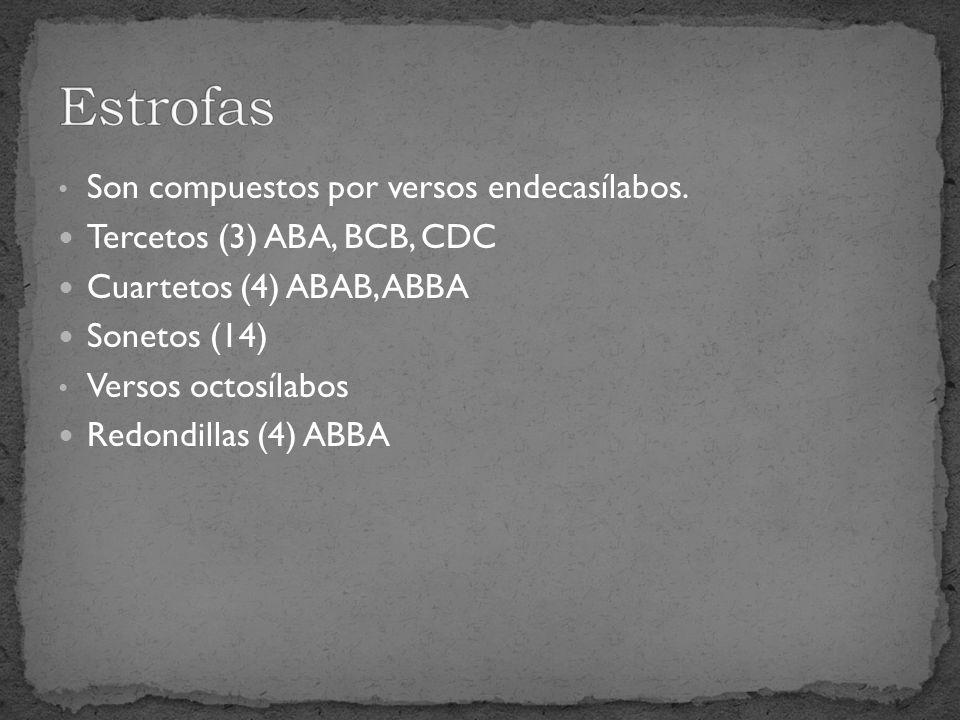 Son compuestos por versos endecasílabos. Tercetos (3) ABA, BCB, CDC Cuartetos (4) ABAB, ABBA Sonetos (14) Versos octosílabos Redondillas (4) ABBA