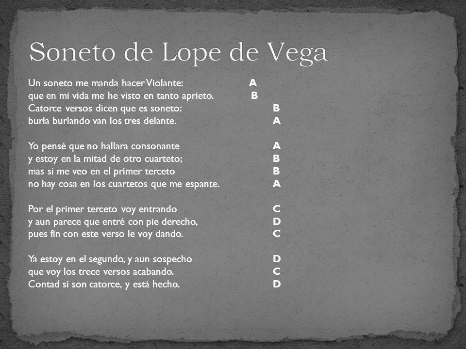 Lope de Vega: A mis soledades voy: A mis soledades voy, / de mis soledades vengo Donde vivo y donde muero Ni estoy bien ni mal conmigo … De los poderosos grandes / se vengaron los pequeños Sin ser pobres ni ser ricos Ni murmuraron del grande, / ni ofendieron al pequeño.