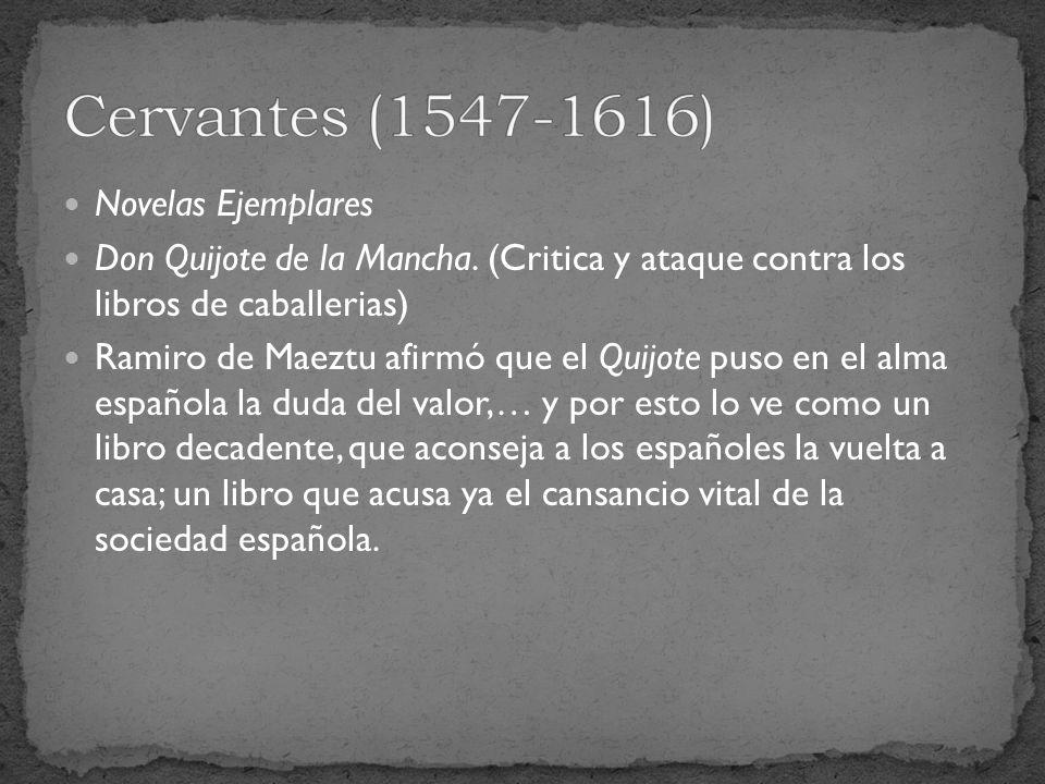 Novelas Ejemplares Don Quijote de la Mancha. (Critica y ataque contra los libros de caballerias) Ramiro de Maeztu afirmó que el Quijote puso en el alm