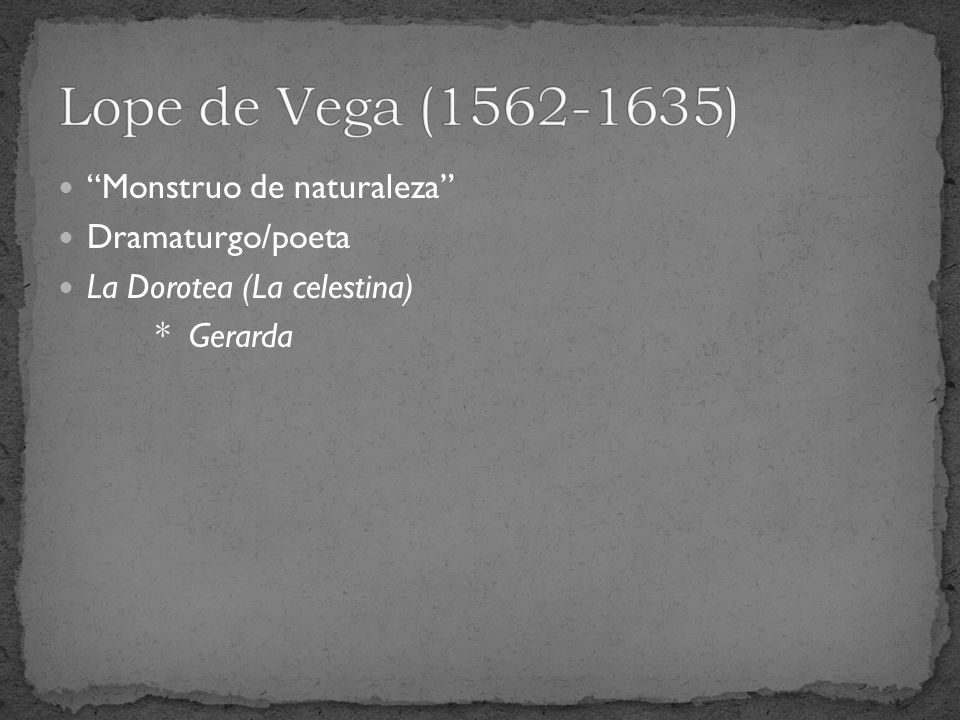 Monstruo de naturaleza Dramaturgo/poeta La Dorotea (La celestina) * Gerarda
