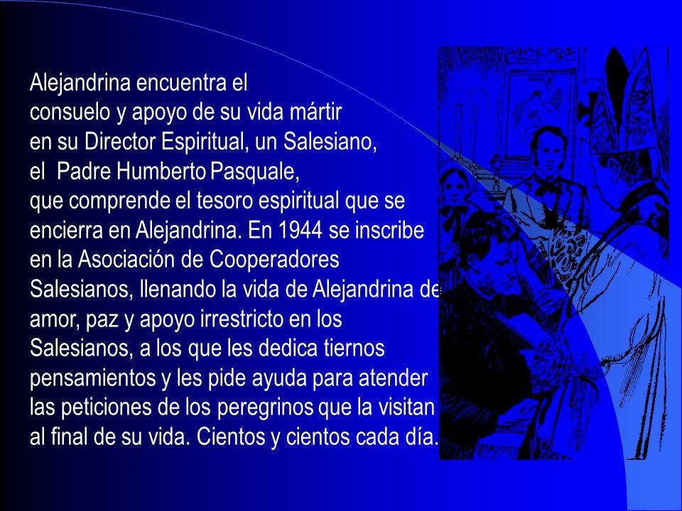 Alejandrina encuentra el consuelo y apoyo de su vida mártir en su Director Espiritual, un Salesiano, el Padre Humberto Pasquale, que comprende el teso