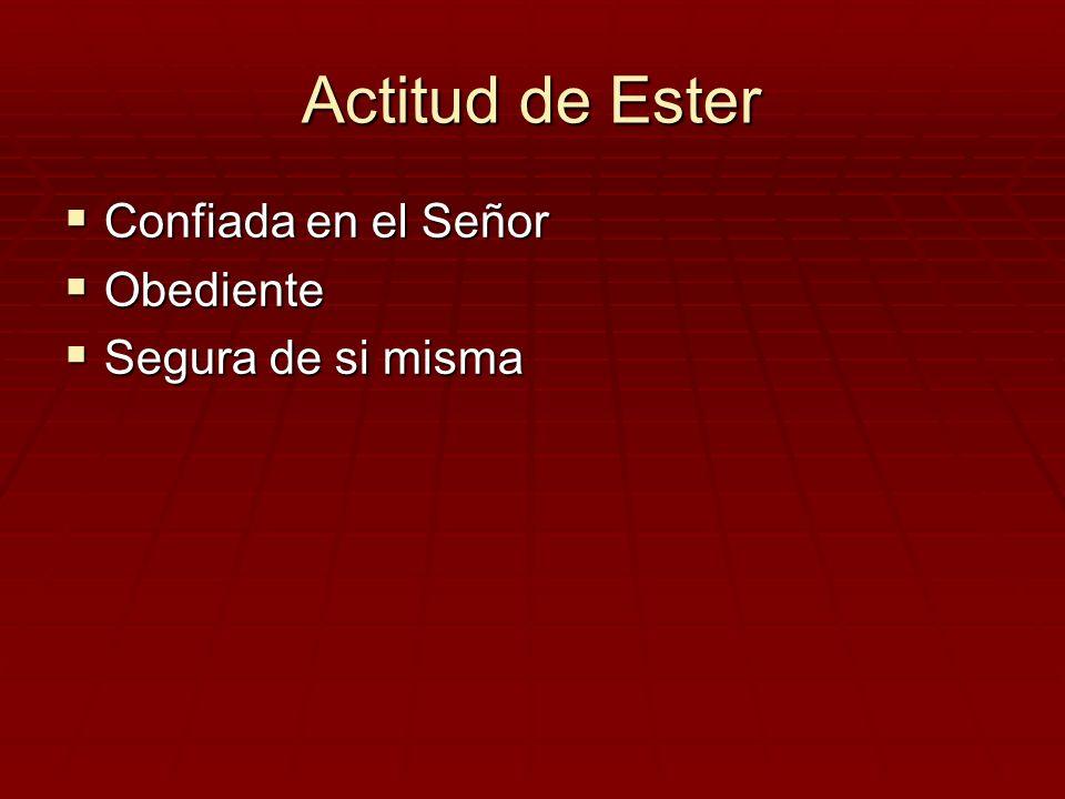 Actitud de Ester Confiada en el Señor Confiada en el Señor Obediente Obediente Segura de si misma Segura de si misma