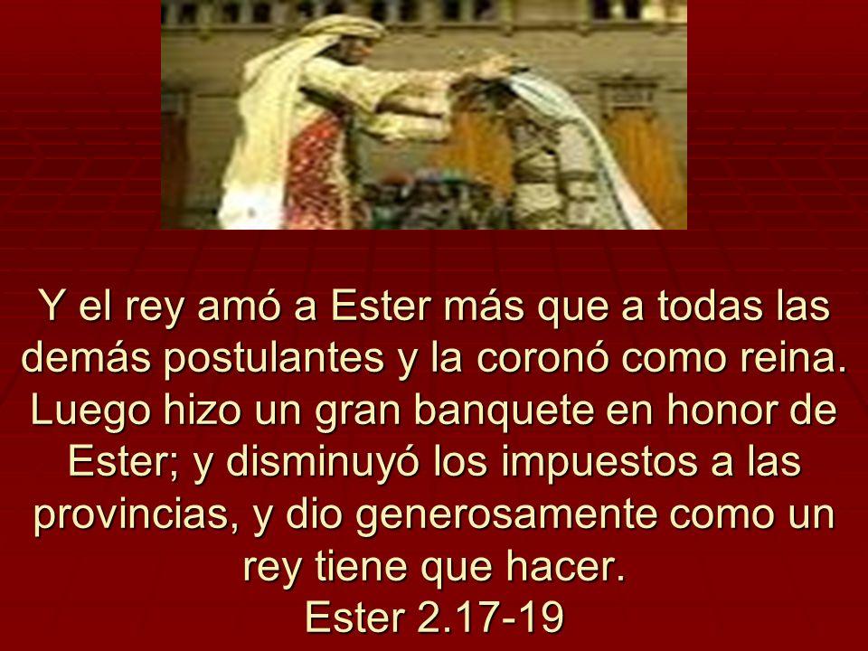 Y el rey amó a Ester más que a todas las demás postulantes y la coronó como reina. Luego hizo un gran banquete en honor de Ester; y disminuyó los impu
