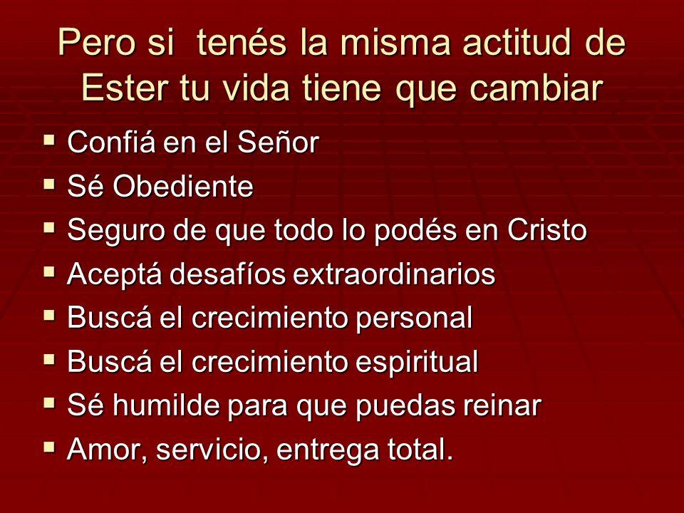 Pero si tenés la misma actitud de Ester tu vida tiene que cambiar Confiá en el Señor Confiá en el Señor Sé Obediente Sé Obediente Seguro de que todo l