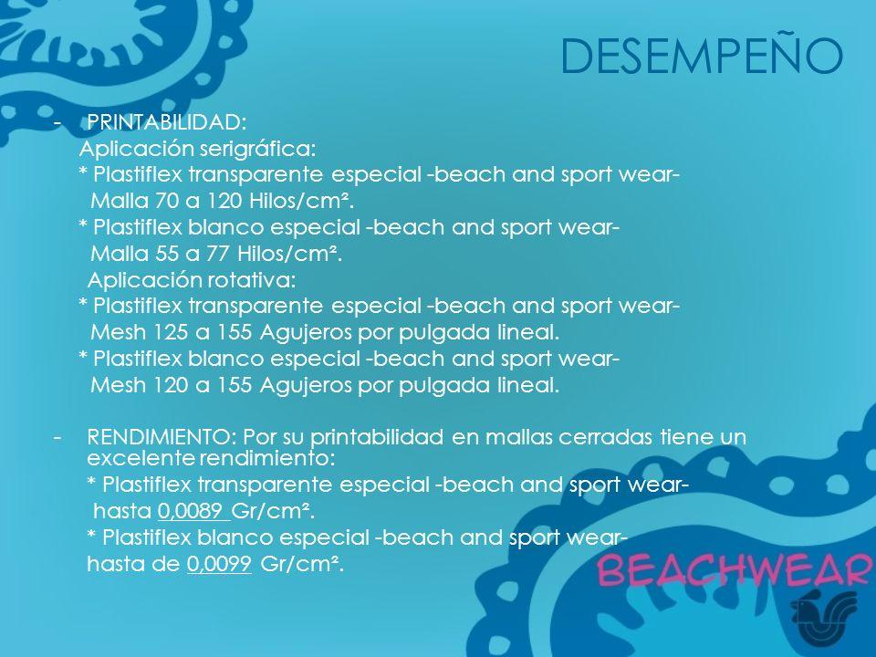 -PRINTABILIDAD: Aplicación serigráfica: * Plastiflex transparente especial -beach and sport wear- Malla 70 a 120 Hilos/cm². * Plastiflex blanco especi
