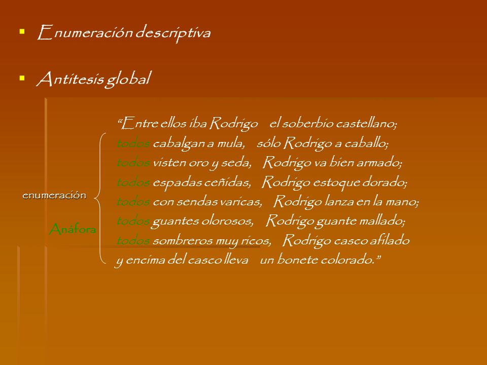 Enumeración descriptiva Antitesis global Entre ellos iba Rodrigo el soberbio castellano; todos cabalgan a mula, sólo Rodrigo a caballo; todos visten o