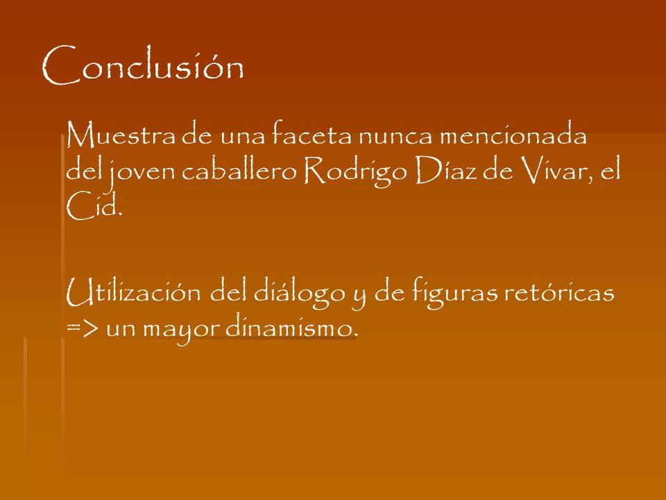 Conclusión Muestra de una faceta nunca mencionada del joven caballero Rodrigo Díaz de Vivar, el Cid. Utilización del diálogo y de figuras retóricas =>