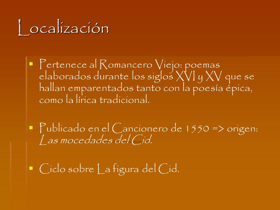 Localización Pertenece al Romancero Viejo: poemas elaborados durante los siglos XVI y XV que se hallan emparentados tanto con la poesía épica, como la