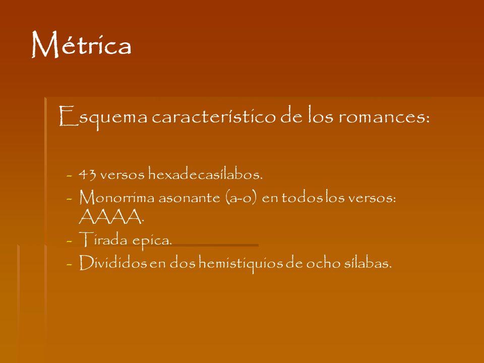 Esquema característico de los romances: - -43 versos hexadecasílabos. - -Monorrima asonante (a-o) en todos los versos: AAAA. - -Tirada epica. - -Divid
