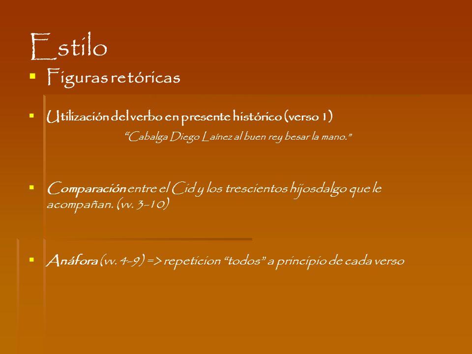 Estilo Figuras retóricas Utilización del verbo en presente histórico (verso 1) Cabalga Diego Laínez al buen rey besar la mano. Comparación entre el Ci