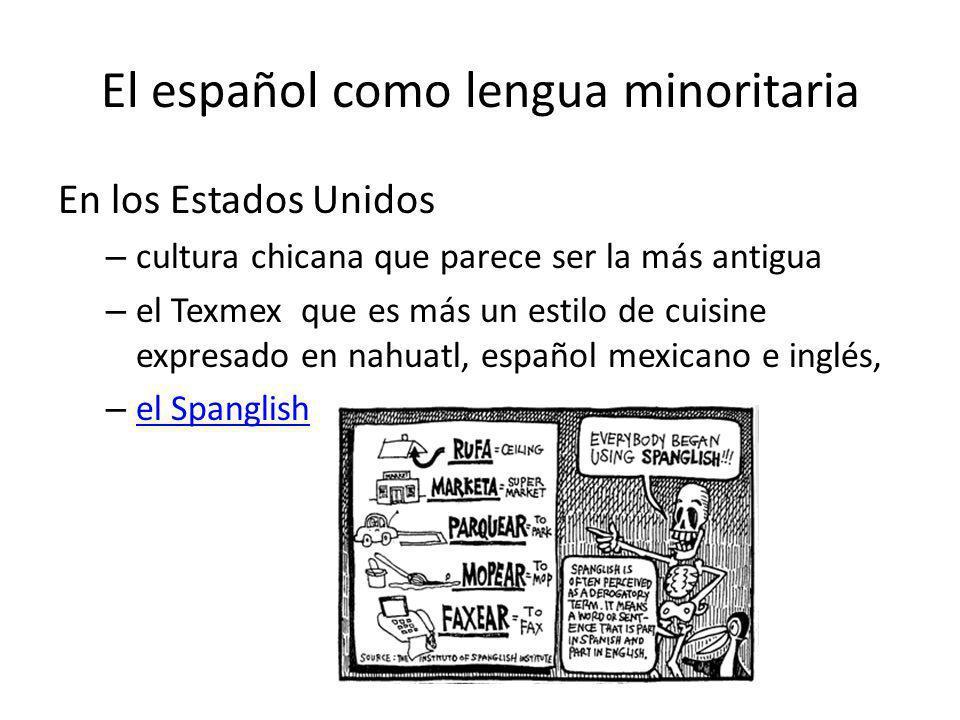 El español como lengua minoritaria En los Estados Unidos – cultura chicana que parece ser la más antigua – el Texmex que es más un estilo de cuisine e