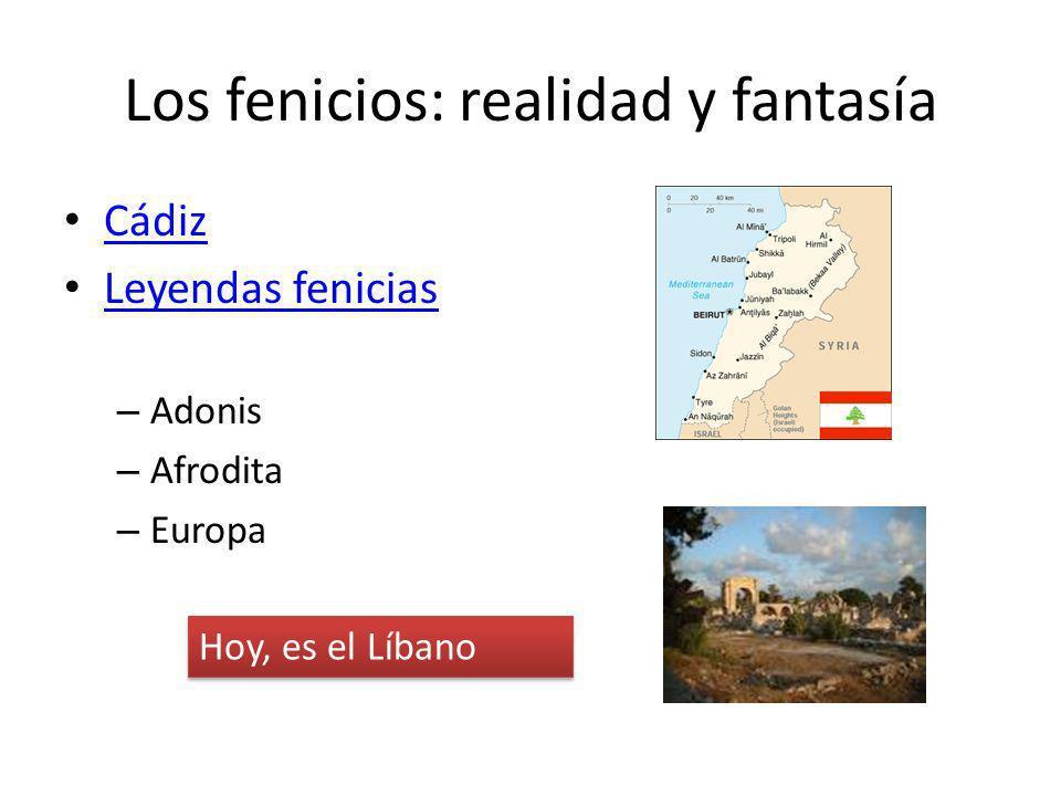 Los fenicios: realidad y fantasía Cádiz Leyendas fenicias – Adonis – Afrodita – Europa Hoy, es el Líbano