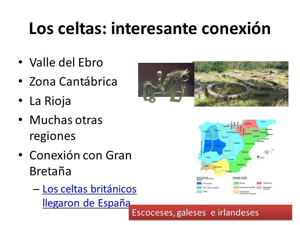 Los celtas: interesante conexión Valle del Ebro Zona Cantábrica La Rioja Muchas otras regiones Conexión con Gran Bretaña – Los celtas británicos llega