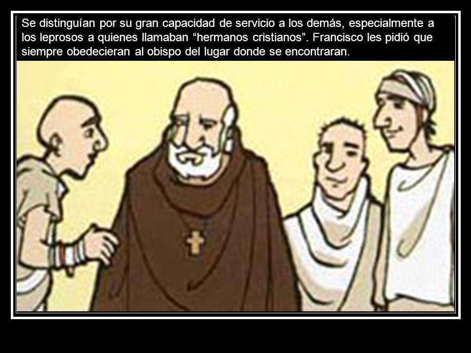 Se distinguían por su gran capacidad de servicio a los demás, especialmente a los leprosos a quienes llamaban hermanos cristianos. Francisco les pidió