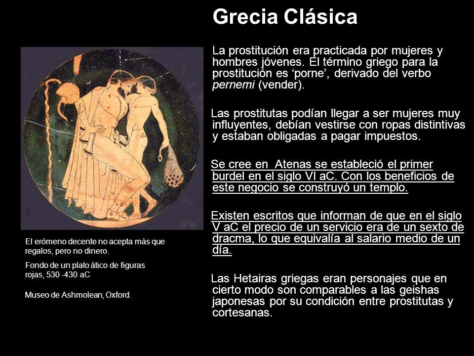 Grecia Clásica La prostitución era practicada por mujeres y hombres jóvenes.