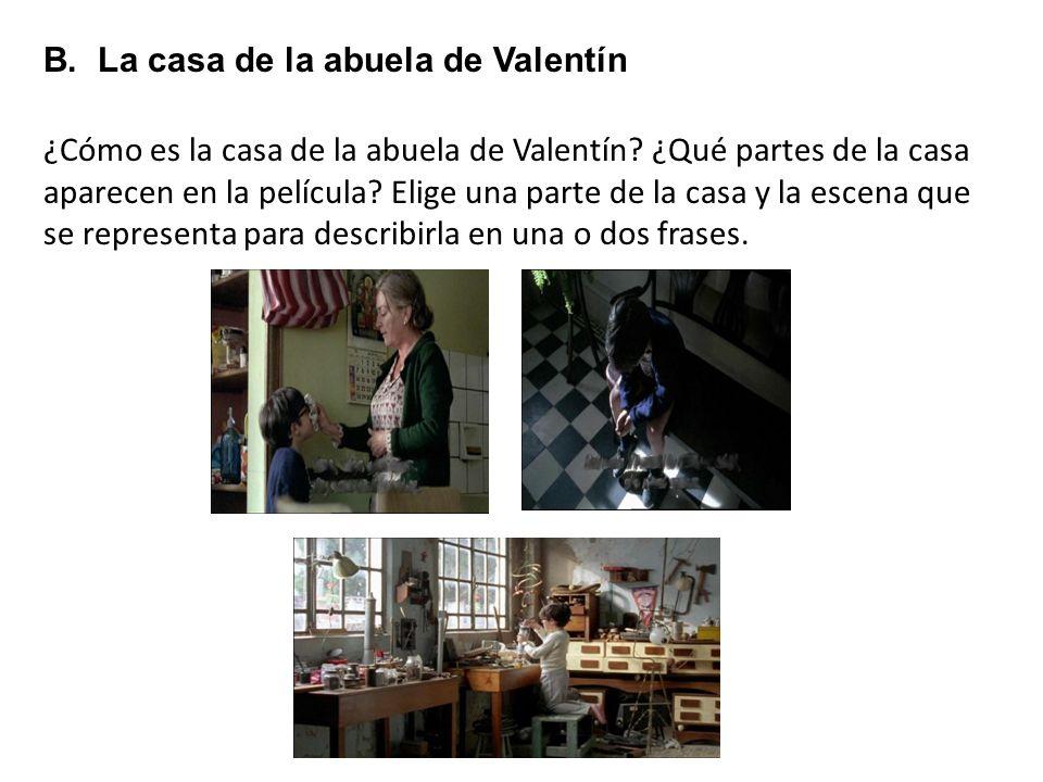 B. La casa de la abuela de Valentín ¿Cómo es la casa de la abuela de Valentín? ¿Qué partes de la casa aparecen en la película? Elige una parte de la c