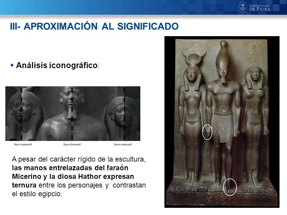 7 III- APROXIMACIÓN AL SIGNIFICADO Análisis iconográfico: A pesar del carácter rígido de la escultura, las manos entrelazadas del faraón Micerino y la