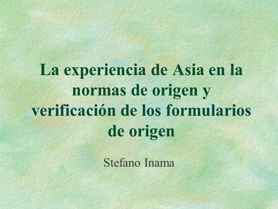 La experiencia de Asia en la normas de origen y verificación de los formularios de origen Stefano Inama