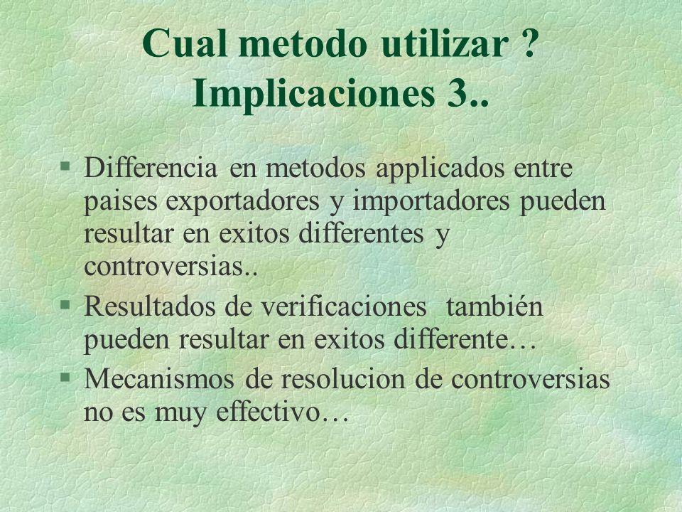 Cual metodo utilizar ? Implicaciones 3.. §Differencia en metodos applicados entre paises exportadores y importadores pueden resultar en exitos differe