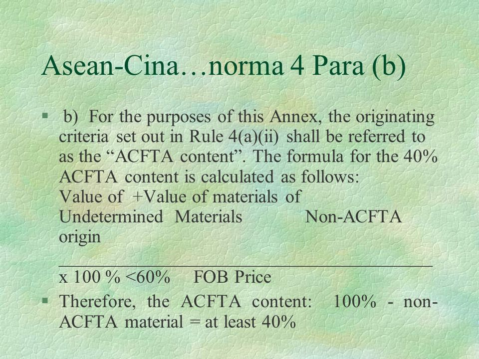 Asean-Cina…norma 4 Para (b) § b)For the purposes of this Annex, the originating criteria set out in Rule 4(a)(ii) shall be referred to as the ACFTA co