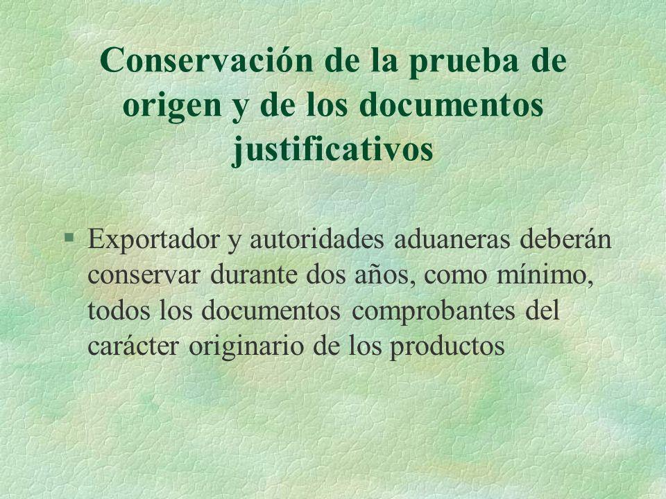 Conservación de la prueba de origen y de los documentos justificativos §Exportador y autoridades aduaneras deberán conservar durante dos años, como mí