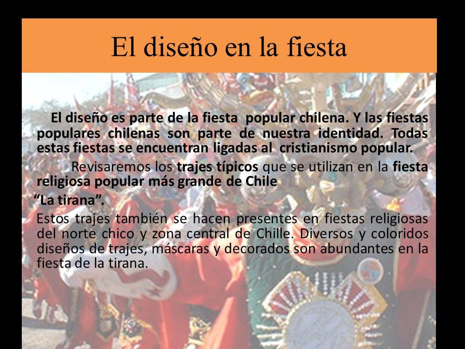 El diseño en la fiesta El diseño es parte de la fiesta popular chilena. Y las fiestas populares chilenas son parte de nuestra identidad. Todas estas f