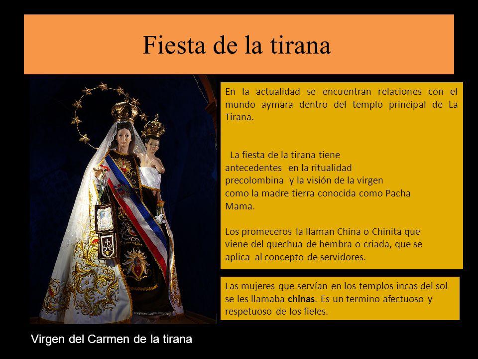 La fiesta de la tirana tiene antecedentes en la ritualidad precolombina y la visión de la virgen como la madre tierra conocida como Pacha Mama. Los pr